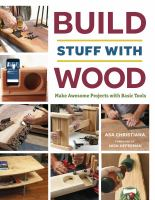 Build stuff with wood : make awesome projects with basic tools