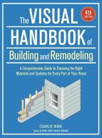 The visual handbook of building and remodeling : a comprehensive guide to choosing the right materials and systems for every part of your home