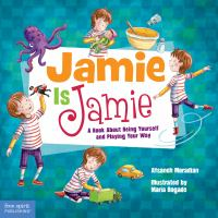 Jamie Is Jamie : A Book About Being Yourself and Playing Your Way