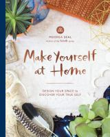 Make Yourself at Home : Design Your Space to Discover Your True Self