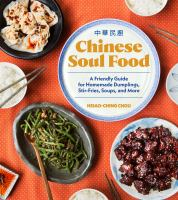 Chinese soul food : a friendly guide for homemade dumplings, stir-fries, soups, and more