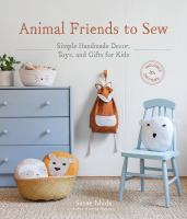 Animal Friends To Sew: Simple Handmade Decor, Toys, And Gifts For Kids
