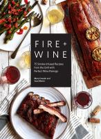 Fire & wine : 75 smoke-infused recipes from the grill with perfect wine pairings231 pages : color illustrations ; 27 cm