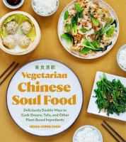 Vegetarian Chinese soul food : deliciously doable ways to cook greens, tofu, and other plant-based ingredients267 pages : color illustrations ; 24 cm