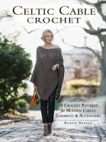 Celtic cable crochet : 18 crochet patterns for modern cabled garments & accessories