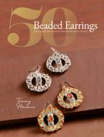 50 beaded earrings : step-by-step techniques for beautiful beaded designs