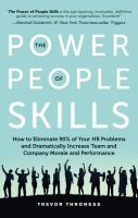 The power of people skills : how to eliminate 90% of your HR problems and dramatically increase team and company morale and performance