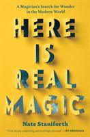 HERE IS REAL MAGIC : A DISILLUSIONED MAGICIAN, A DESPERATE TRIP TO THE HEART OF INDIA, AND THE IMPORTANCE OF WONDER