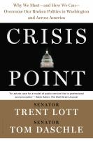 Crisis Point : Why We Must and How We Can Overcome Our Broken Politics in Washington and Across America