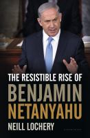 The Resistible Rise of Benjamin Netanyahu