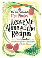 Leave Me Alone With the Recipes : The Life, Art, and Cookbook of Cipe Pineles