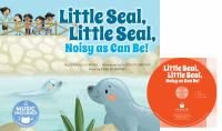 Little Seal, Little Seal, Noisy as Can Be!