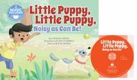 Little Puppy, Little Puppy, Noisy as Can Be!