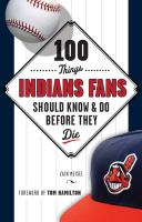 100 Things Indians Fans Should Know and Do Before They Die