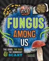 It's A Fungus Among Us