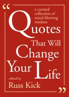 Quotes That Will Change Your Life : A Currated Collection of Mind-Blowing Wisdom
