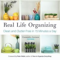 Real life organizing : clean and clutter-free in 15 minutes a day