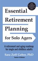 Essential Retirement Planning for Solo Agers: A Retirement and Aging Roadmap for Single and Childless Adults