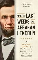 The Last Weeks of Abraham Lincoln