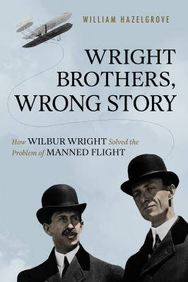 Wright Brothers, Wrong Story: How Wilbur Wright Solved the Problem on Manned Flight(book-cover)