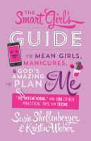 "The smart girl's guide to mean girls, manicures, & God's amazing plan for me : ""be intentional"" and 100 other practical tips for teens"