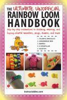 The Ultimate Unofficial Rainbow Loom Handbook