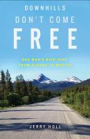 Downhills Don't Come Free: One Man's Bike Ride From Alaska to Mexico