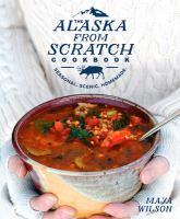Alaska From Scratch Cookbook