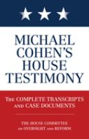Michael Cohen's House Testimony : The Complete Transcripts and Case Documents.