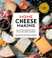 Home Cheese Making, 4th Edition: From Fresh and Soft to Firm, Blue, Goat's Milk