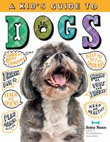 Kid's Guide to Dogs : How to Train, Care For, and Play and Communicate With Your Amazing Pet!