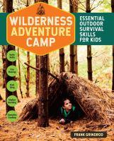 Wilderness Adventure Camp : Essential Outdoor Survival Skills for Kids