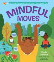 Mindful moves : kid-friendly yoga and peaceful activities for a happy, healthy you