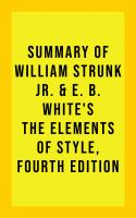 Summary of William Strunk Jr. & E. B. White's The Elements of Style, Fourth Edition