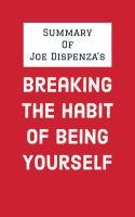 Summary of Joe Dispenza's Breaking the Habit of Being Yourself