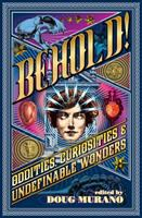 Behold!: Oddities, Curiosities & Undefinable Wonders