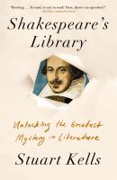Shakespeare's library : unlocking the greatest mystery in literature