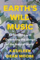 Earth's wild music : celebrating and defending the songs of the natural world : new and selected essays