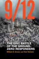 9/12 : the epic battle of the Ground Zero responders
