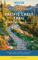 Moon drive & hike Pacific Crest Trail : the best trail towns, day hikes, and road trips in between