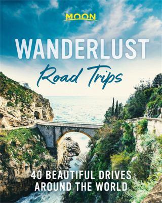 Wanderlust Road Trips  40 Beautiful Drives Around the World