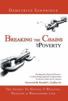 Breaking the chains of poverty : the secret to having a wealthy, healthy & wholesome life.