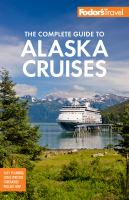 Fodor's the Complete Guide to Alaska Cruises, [2019]