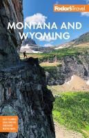 Fodor's Montana And Wyoming: With Yellowstone, Grand Teton, And Glacier National Parks