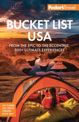 Fodors Bucket List USA  From the Epic to the Eccentric 500 Ultimate Experiences