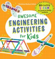 Awesome engineering activities for kids : 50+ exciting STEAM projects to design and build