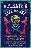 A Pirate's Life for She: Swashbuckling Women Through the Ages