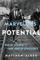 All This Marvelous Potential: Robert Kennedy's 1968 Tour of Appalachia