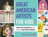Great American Artists For Kids, 9: Hands-On Art Experiences In The Styles Of Great American Masters