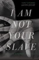 I am not your slave : a memoir